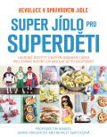 Super jídlo pro Superděti - Tim Noakes,  Jonno Proudfoot, ...