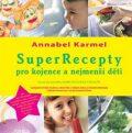 SuperRecepty pro kojence … - Annabel Karmelová