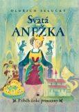 Svatá Anežka - Oldřich Selucký