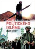 Svět politického islámu - Karel Černý