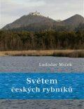Světem českých rybníků - Ladislav Miček