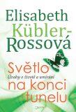 Světlo na konci tunelu - Küblerová Rossová Elisabeth