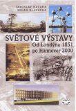 Světové výstavy od Londýna 1851 po Hannover 2000 - Milan Hlavačka, ...