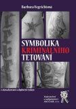 Symbolika kriminálního tetování - 2. vydání - Barbora Vegrichtová