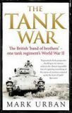 Tank War: The British 'band of brothers' - one tank regiment's World War II - Mark Urban