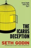 The Icarus Deception: How High Will You Fly? - Seth Godin