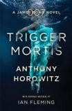 Trigger Mortis-James Bond - Anthony Horowitz