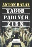 Tábor padlých žien - Anton Baláž
