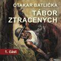 Tábor ztracených - 1. část - Otakar Batlička