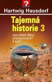 Tajemná historie 3 - Jsou lidské dějiny zmanipulované? A kým? - Hartwig Hausdorf