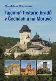 Tajemná historie hradů v Čechách a na Moravě - Magdalena Wagnerová
