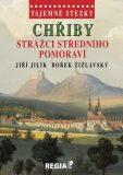 Tajemné stezky - Chřiby - strážci Středního Pomoraví - Jiří Jilík, ...