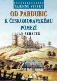 Tajemné stezky - Od Pardubic k českomoravskému pomezí - Řeháček Jan