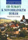 Tajemné stezky - Od Šumavy k Novohradským horám - Vojtěch Fišer