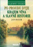 Tajemné stezky - Po proudu Dyje krajem vína a slavné historie - Jan Bauer