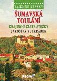 Tajemné stezky - Šumavská toulání - krajinou Zlaté stezky - Jaroslav Pulkrábek