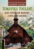 Tajemné stezky - Šumavská toulání - slzy stožecké Madony - Jaroslav Pulkrábek