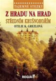 Tajemné stezky - Z hradu na hrad středním Krušnohořím - Otilie K. Grezlová