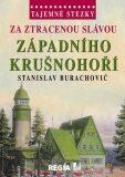 Tajemné stezky - Za ztracenou slávou západního Krušnohoří - Stanislav Burachovič