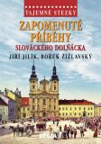 Tajemné stezky-Zapomenuté příběhy slováckého Dolňácka - Jiří Jilík, ...