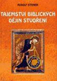Tajemství biblických dějin stvoření - Rudolf Steiner