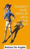 Tajemství mužů, která by měla každá žena znát - Barbara De Angelis
