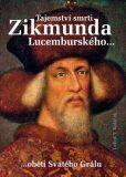 Tajemství smrti Zikmunda Lucemburského - Luboš Y. Koláček