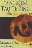 Tajné učení Tao te ťing - Mantak Chia
