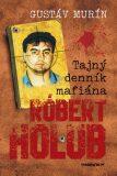 Tajný denník mafiána – Róbert Holub - Gustáv Murín