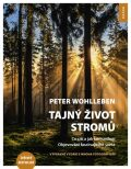 Tajný život stromů - Co cítí a jak komunikují - Peter Wohlleben