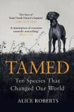 Tamed: Ten Species that Changed our World - Alice Robertsová