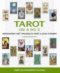 Tarot od A do Z - Obdivuhodný svět vykládacích karet a jejich významů - Sarah Bartlettová