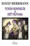 Tchán Kondelík a zeť Vejvara - Ignát Herrmann