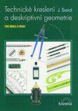 Technické kreslení a deskriptivní geometrie pro školu a praxi - Josef Švercl