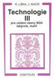 Technologie III pro učební obory SOU lakýrník, malíř - Liška Roman, Jiří Macík