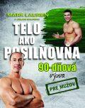 Telo ako posilňovňa 90-dňová výzva pre mužov - Mark Lauren, Julian Galinski