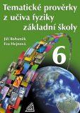 Tematické prověrky z učiva fyziky pro 6. ročník ZŠ - Eva Hejnová, Jiří Bohuněk