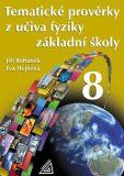 Tematické prověrky z učiva fyziky pro 8. ročník ZŠ - Eva Hejnová, Jiří Bohuněk