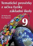 Tematické prověrky z učiva fyziky pro 9. ročník ZŠ - Eva Hejnová, Jiří Bohuněk