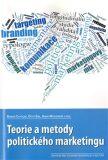Teorie a metody politického marketingu - Otto Eibl,  Anna Matušková, ...