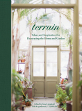 Terrain: Ideas and Inspiration for Decorating the Home and Garden - Greg Lehmkuhl
