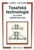 Tesařská technologie pro 3. ročník SOU - Jiří Matoušek, L. Kuběna
