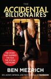 The Accidental Billionaires : Sex, Money, Betrayal and the Founding of Facebook - Ben Mezrich