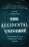 The Accidental Universe: The World You Thought You Knew - Lightman