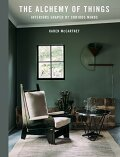 The Alchemy of Things: Interiors Shaped by Curious Minds - Karen McCartney