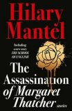 The Assassination of Margaret Thatcher - Hilary Mantelová