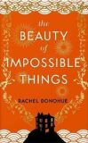 The Beauty of Impossible Things - Rachel Donohue,