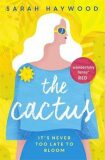 The Cactus: A Reese Witherspoon x Hello Sunshine Book Club Pick - Sarah Haywood