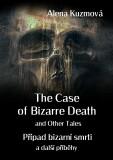 The Case of Bizarre Death and Other Tales / Případ bizarní smrti a další příběhy - Alena Kuzmová