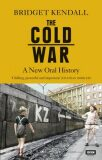 The Cold War : A New Oral History - Kendall Bridget